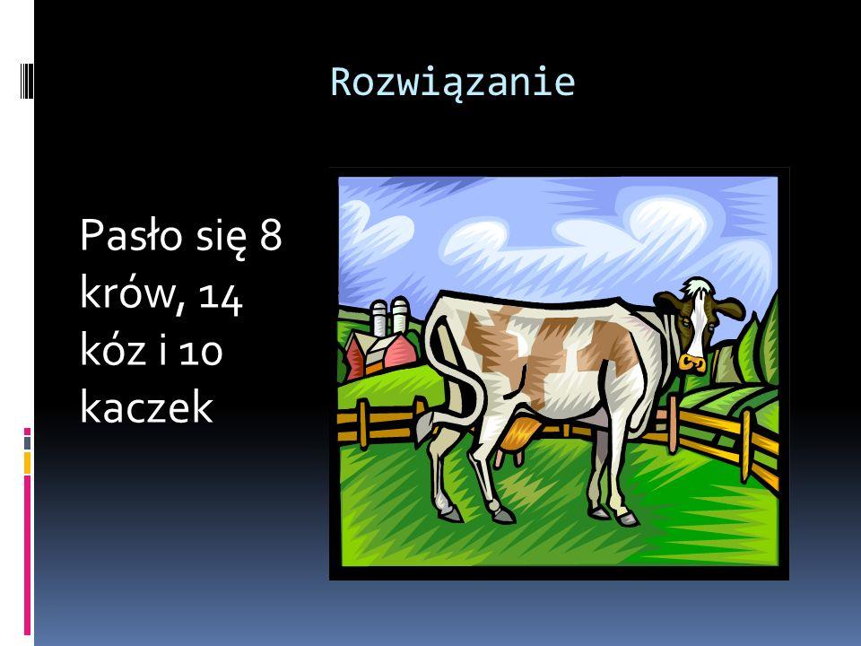 Rozwiązanie Pasło się 8 krów, 14 kóz i 10 kaczek