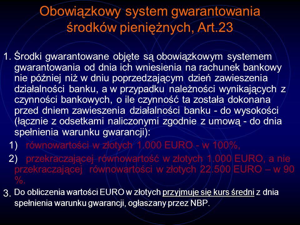 Obowiązkowy system gwarantowania środków pieniężnych, Art.23 1. Środki gwarantowane objęte są obowiązkowym systemem gwarantowania od dnia ich wniesien