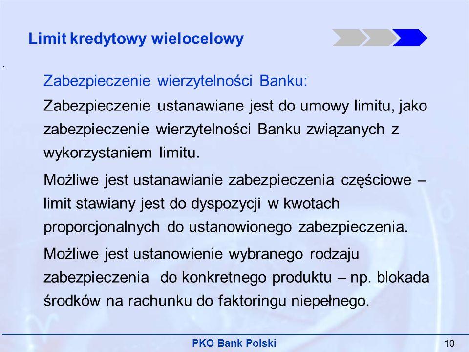 PKO Bank Polski 10 Zabezpieczenie wierzytelności Banku: Zabezpieczenie ustanawiane jest do umowy limitu, jako zabezpieczenie wierzytelności Banku związanych z wykorzystaniem limitu.