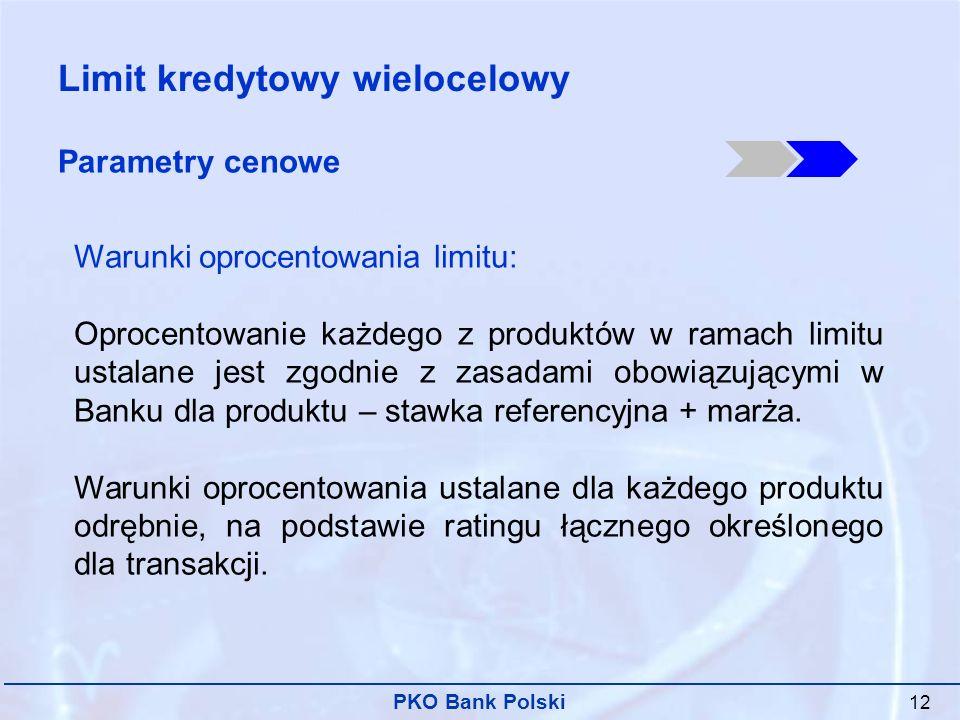 PKO Bank Polski 12 Warunki oprocentowania limitu: Oprocentowanie każdego z produktów w ramach limitu ustalane jest zgodnie z zasadami obowiązującymi w Banku dla produktu – stawka referencyjna + marża.