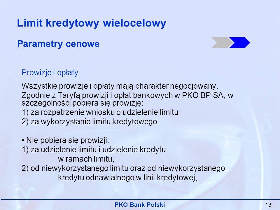 PKO Bank Polski 13 Parametry cenowe Prowizje i opłaty Wszystkie prowizje i opłaty mają charakter negocjowany.