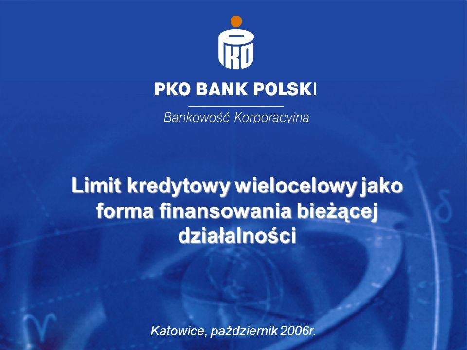 2 Limit kredytowy wielocelowy jako forma finansowania bieżącej działalności Katowice, październik 2006r.