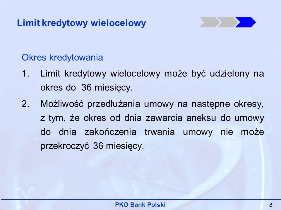 PKO Bank Polski 8 Okres kredytowania 1.Limit kredytowy wielocelowy może być udzielony na okres do 36 miesięcy.
