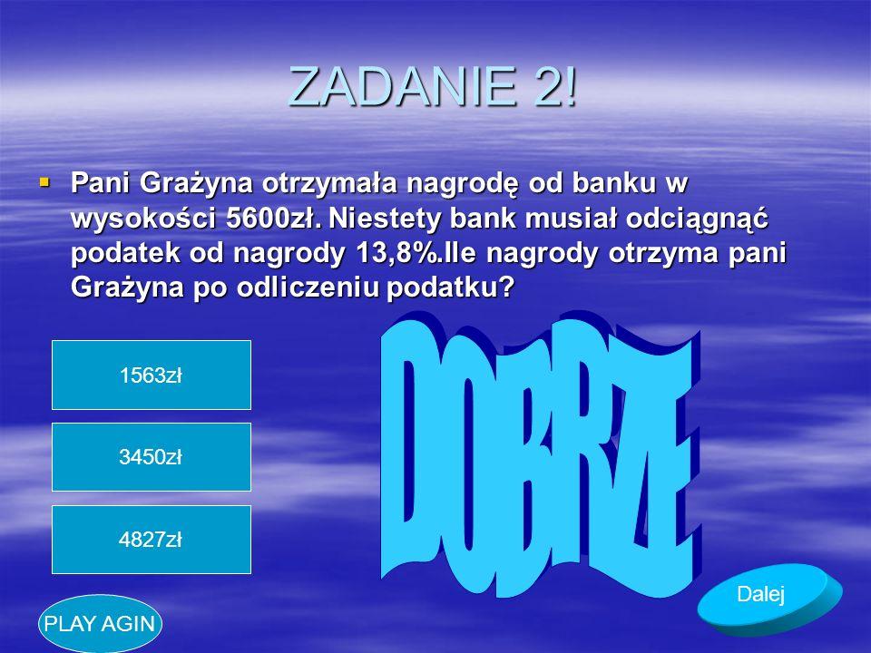 ZADANIE 2. Pani Grażyna otrzymała nagrodę od banku w wysokości 5600zł.