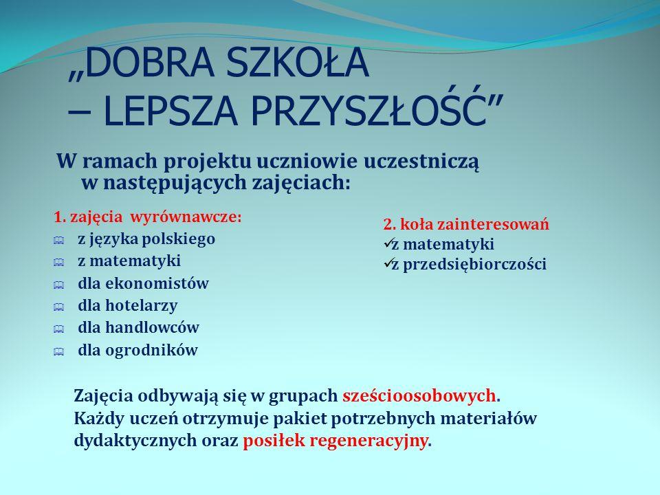 DOBRA SZKOŁA – LEPSZA PRZYSZŁOŚĆ W ramach projektu uczniowie uczestniczą w następujących zajęciach: 1. zajęcia wyrównawcze: z języka polskiego z matem
