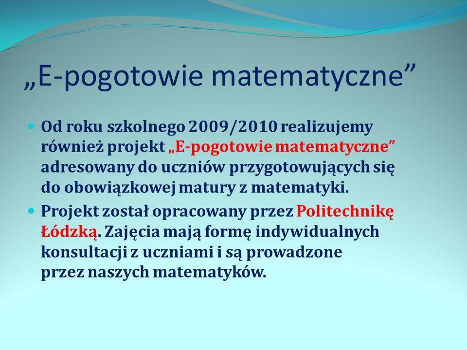 E-pogotowie matematyczne Od roku szkolnego 2009/2010 realizujemy również projekt E-pogotowie matematyczne adresowany do uczniów przygotowujących się d