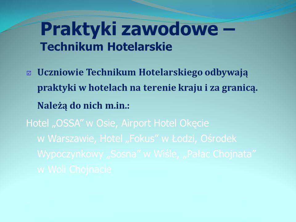 Praktyki zawodowe – Technikum Hotelarskie Uczniowie Technikum Hotelarskiego odbywają praktyki w hotelach na terenie kraju i za granicą. Należą do nich