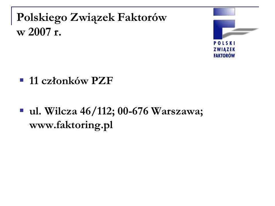 Polskiego Związek Faktorów w 2007 r. 11 członków PZF ul. Wilcza 46/112; 00-676 Warszawa; www.faktoring.pl
