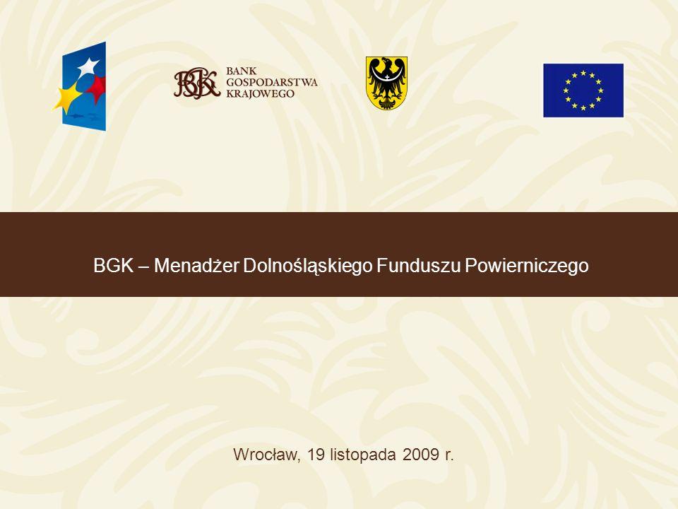 BGK – Menadżer Dolnośląskiego Funduszu Powierniczego Wrocław, 19 listopada 2009 r.