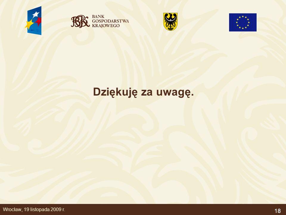 18 Wrocław, 19 listopada 2009 r. Dziękuję za uwagę.