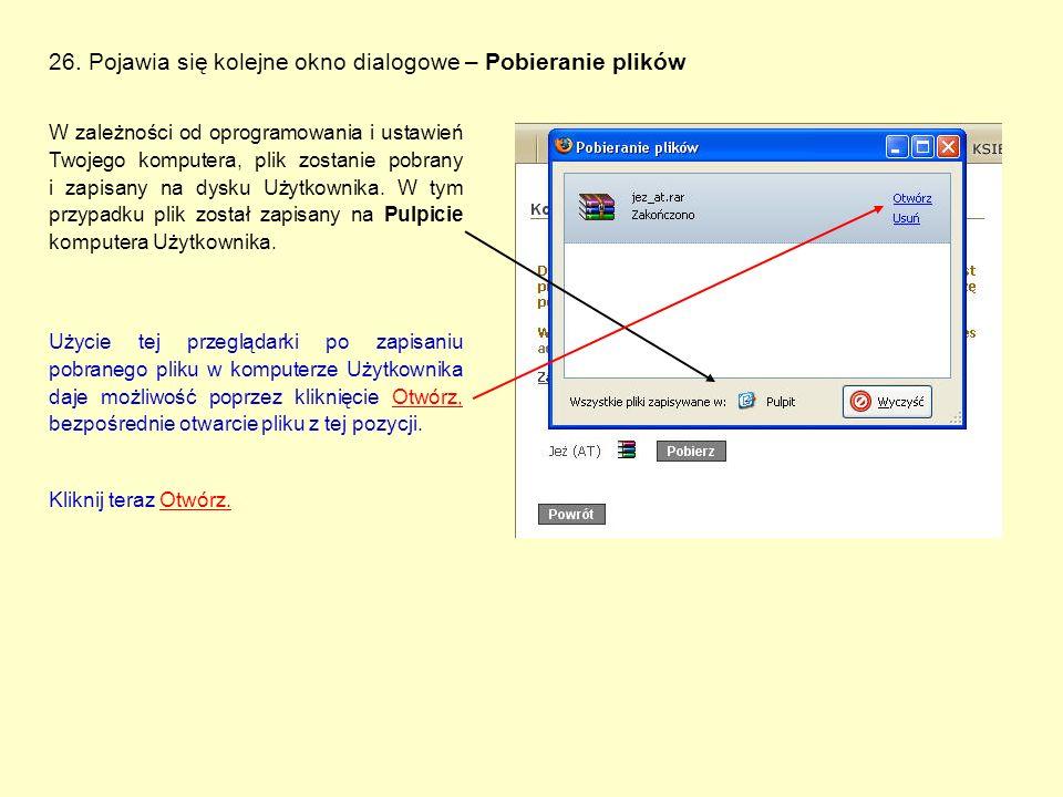 26. Pojawia się kolejne okno dialogowe – Pobieranie plików W zależności od oprogramowania i ustawień Twojego komputera, plik zostanie pobrany i zapisa