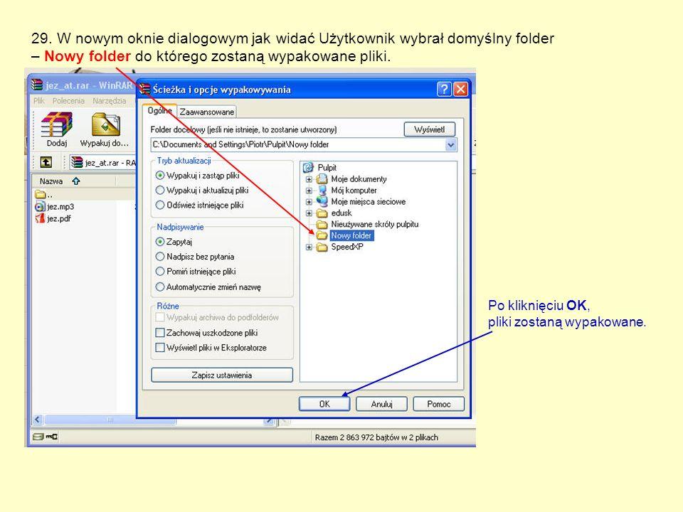 29. W nowym oknie dialogowym jak widać Użytkownik wybrał domyślny folder – Nowy folder do którego zostaną wypakowane pliki. Po kliknięciu OK, pliki zo