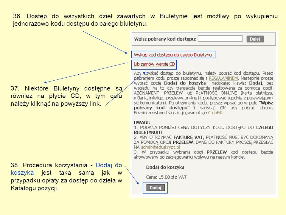 36. Dostęp do wszystkich dzieł zawartych w Biuletynie jest możliwy po wykupieniu jednorazowo kodu dostępu do całego biuletynu. 38. Procedura korzystan