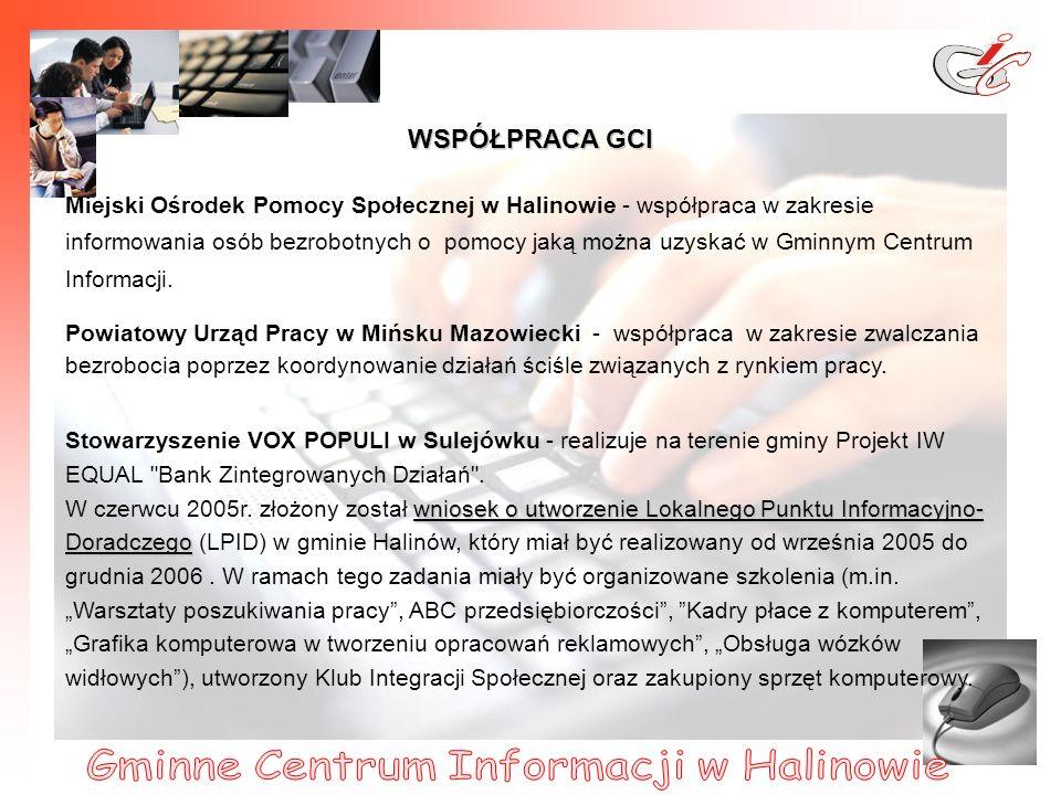 16 WSPÓŁPRACA GCI Miejski Ośrodek Pomocy Społecznej w Halinowie - współpraca w zakresie informowania osób bezrobotnych o pomocy jaką można uzyskać w Gminnym Centrum Informacji.