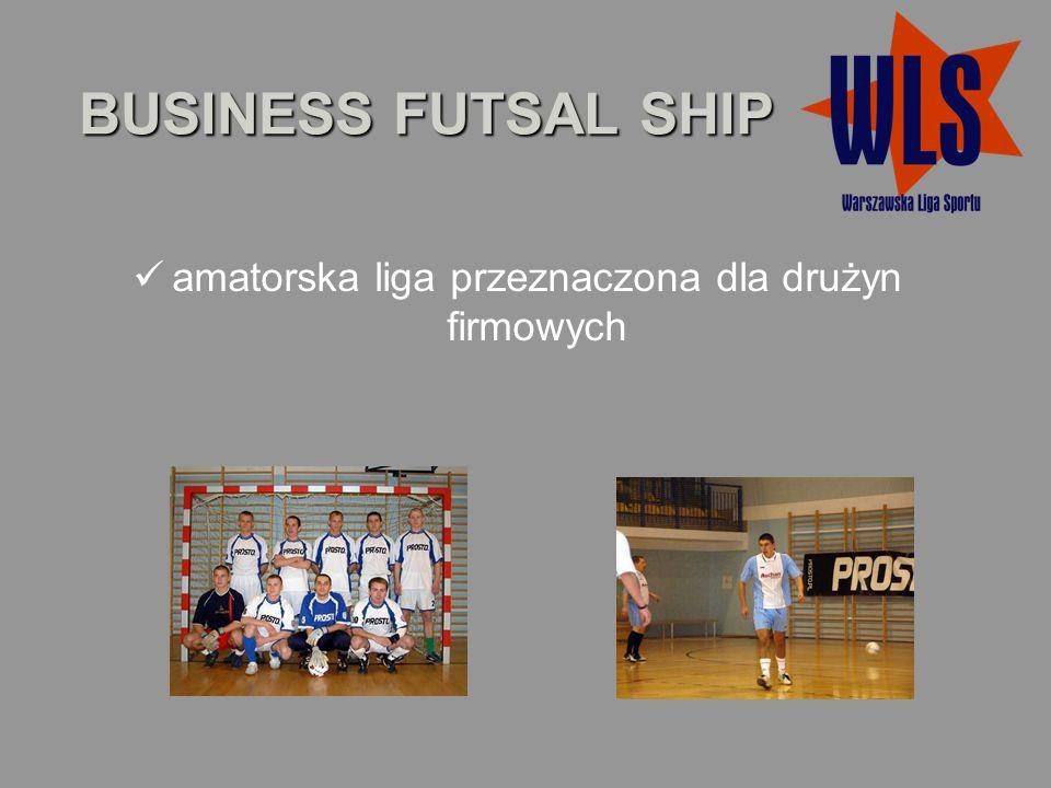 BUSINESS FUTSAL SHIP amatorska liga przeznaczona dla drużyn firmowych