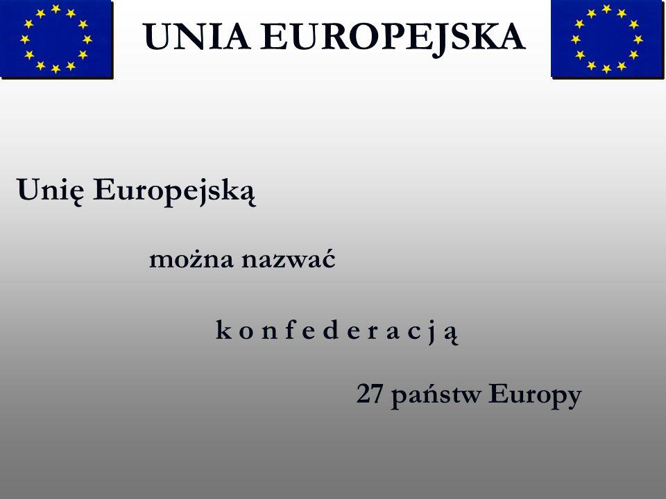 Konfederacja ta ma nastepujące cechy charakterystyczne: Wspólny Rynek Unia Gospodarcza i Walutowa* Zniesienie kontroli na granicach wewnętrznych* Instytucje finansów publicznych Europejski Bank Centralny Budżet UNIA EUROPEJSKA * - dotyczy niektórych członków UE – odpowiednio uczestników strefy EUR i strefy Schengen