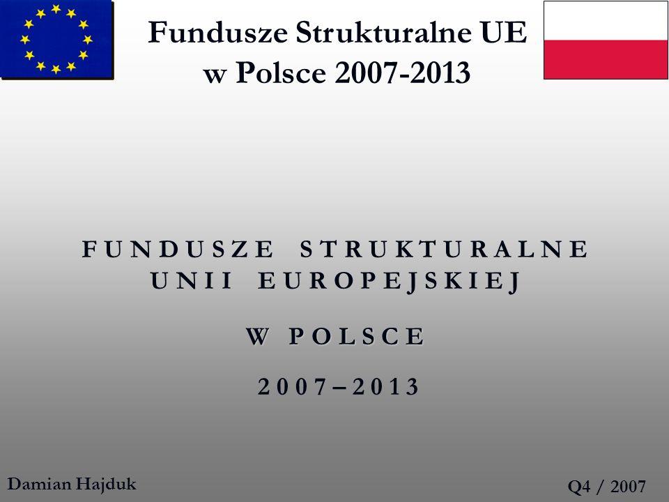 Fundusze Strukturalne UE w Polsce 2007-2013 F U N D U S Z E S T R U K T U R A L N E U N I I E U R O P E J S K I E J W P O L S C E W P O L S C E 2 0 0