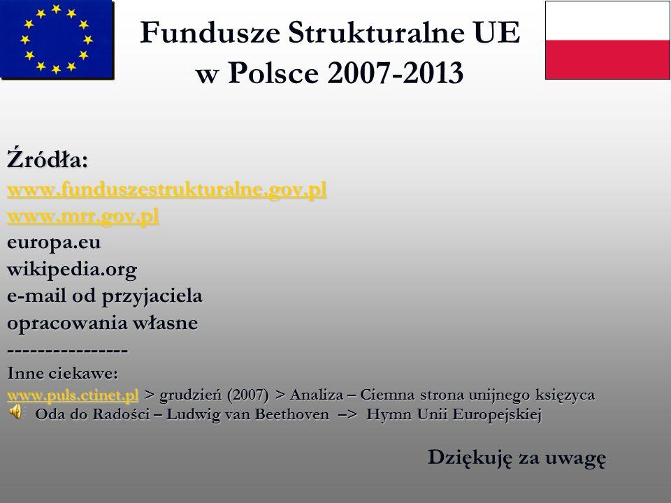 Fundusze Strukturalne UE w Polsce 2007-2013 Źródła: www.funduszestrukturalne.gov.pl www.mrr.gov.pl europa.euwikipedia.org e-mail od przyjaciela opraco