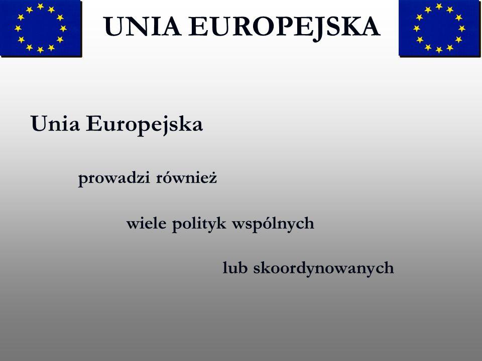 Unia Europejska prowadzi również wiele polityk wspólnych lub skoordynowanych UNIA EUROPEJSKA