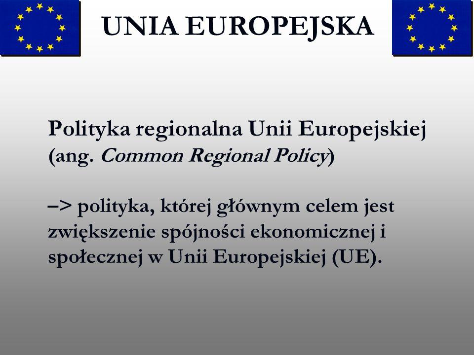 Polityka regionalna Unii Europejskiej (ang. Common Regional Policy) –> polityka, której głównym celem jest zwiększenie spójności ekonomicznej i społec