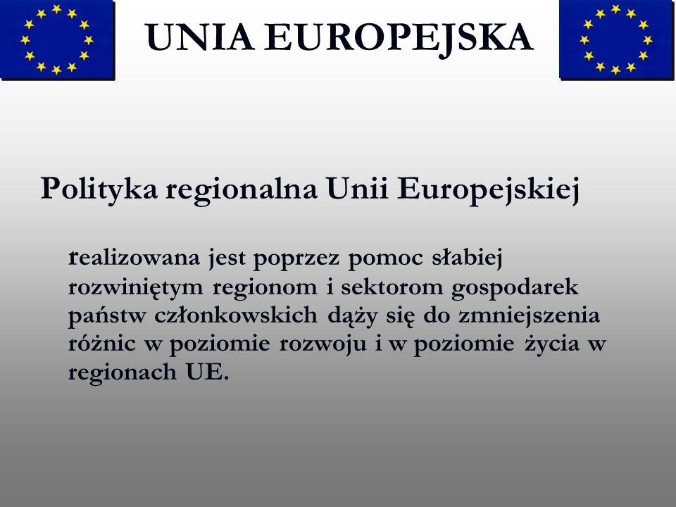 Polityka regionalna Unii Europejskiej r ealizowana jest poprzez pomoc słabiej rozwiniętym regionom i sektorom gospodarek państw członkowskich dąży się