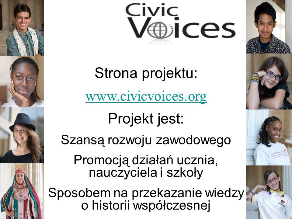 10 Strona projektu: www.civicvoices.org Projekt jest: Szansą rozwoju zawodowego Promocją działań ucznia, nauczyciela i szkoły Sposobem na przekazanie