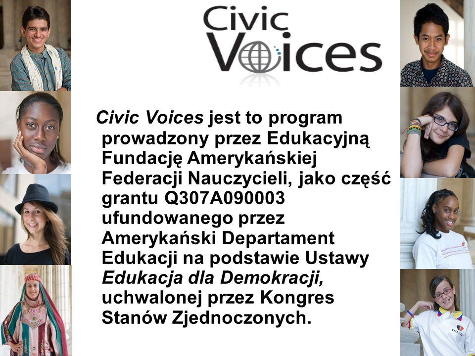 2 Civic Voices jest to program prowadzony przez Edukacyjną Fundację Amerykańskiej Federacji Nauczycieli, jako część grantu Q307A090003 ufundowanego przez Amerykański Departament Edukacji na podstawie Ustawy Edukacja dla Demokracji, uchwalonej przez Kongres Stanów Zjednoczonych.