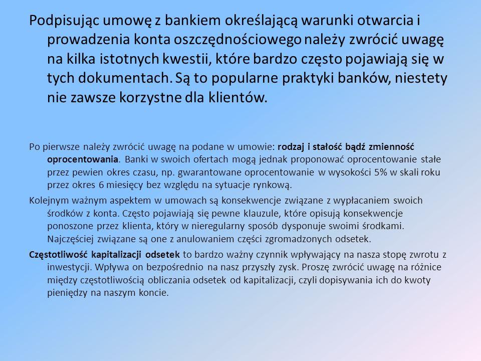 Podpisując umowę z bankiem określającą warunki otwarcia i prowadzenia konta oszczędnościowego należy zwrócić uwagę na kilka istotnych kwestii, które bardzo często pojawiają się w tych dokumentach.