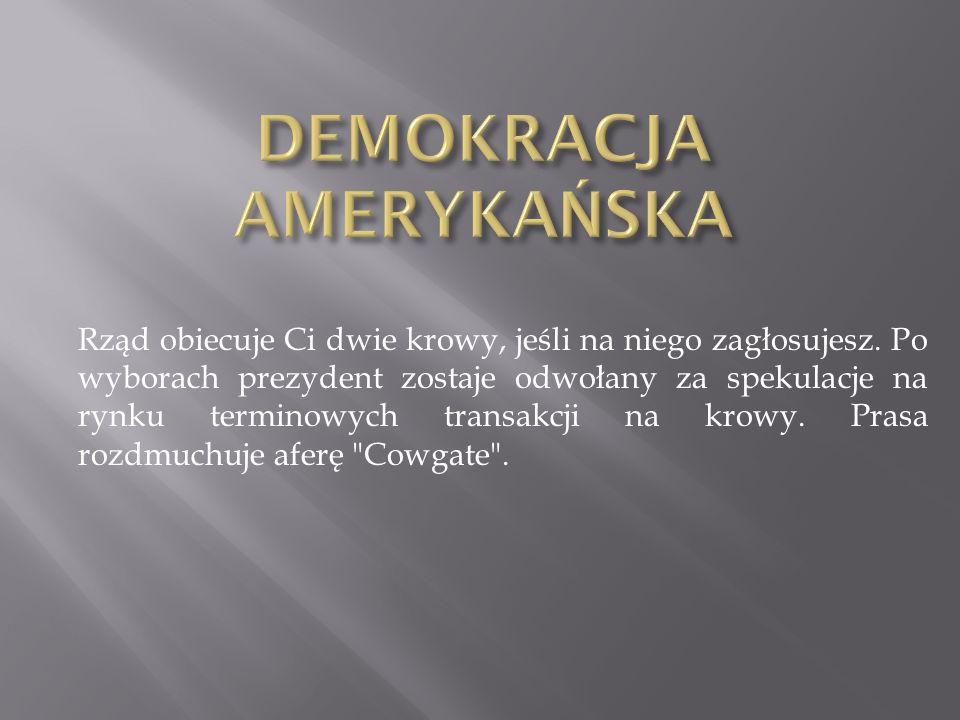 Rząd obiecuje Ci dwie krowy, jeśli na niego zagłosujesz. Po wyborach prezydent zostaje odwołany za spekulacje na rynku terminowych transakcji na krowy