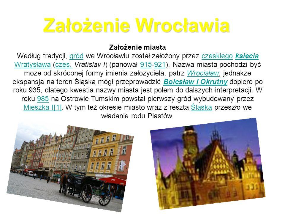 Założenie Wrocławia Założenie miasta Według tradycji, gród we Wrocławiu został założony przez czeskiego księcia Wratysława (czes.
