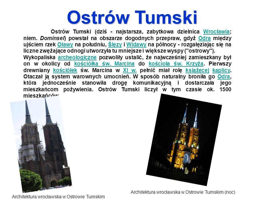 Ostrów Tumski (dziś - najstarsza, zabytkowa dzielnica Wrocławia; niem. Dominsel) powstał na obszarze dogodnych przepraw, gdyż Odra między ujściem rzek
