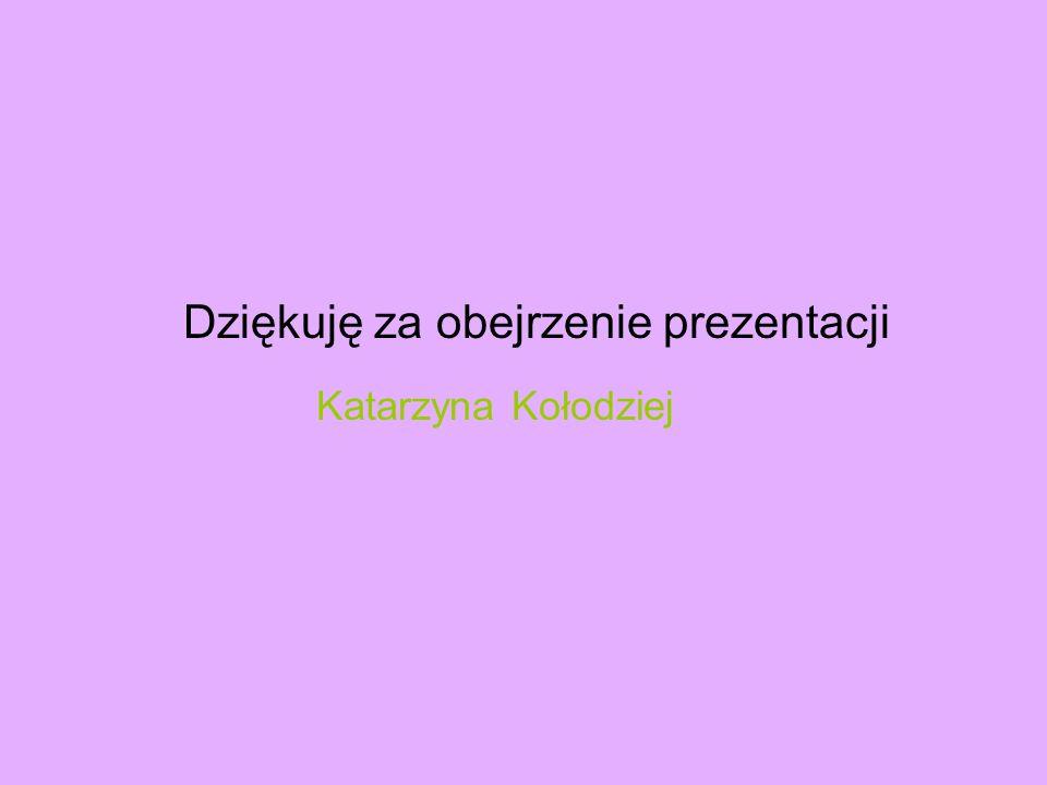 Dziękuję za obejrzenie prezentacji Katarzyna Kołodziej