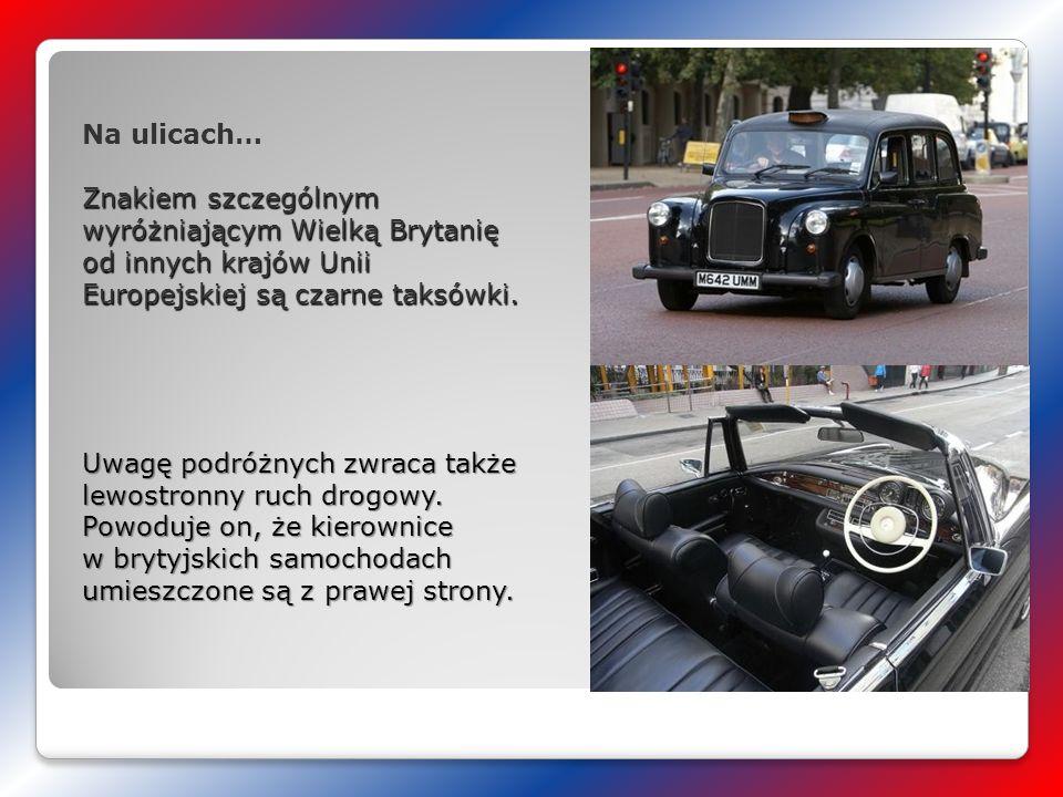Na ulicach… Znakiem szczególnym wyróżniającym Wielką Brytanię od innych krajów Unii Europejskiej są czarne taksówki. Uwagę podróżnych zwraca także lew