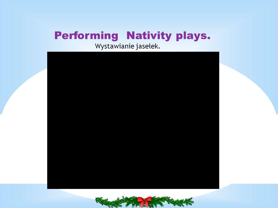 Performing Nativity plays. Wystawianie jasełek.