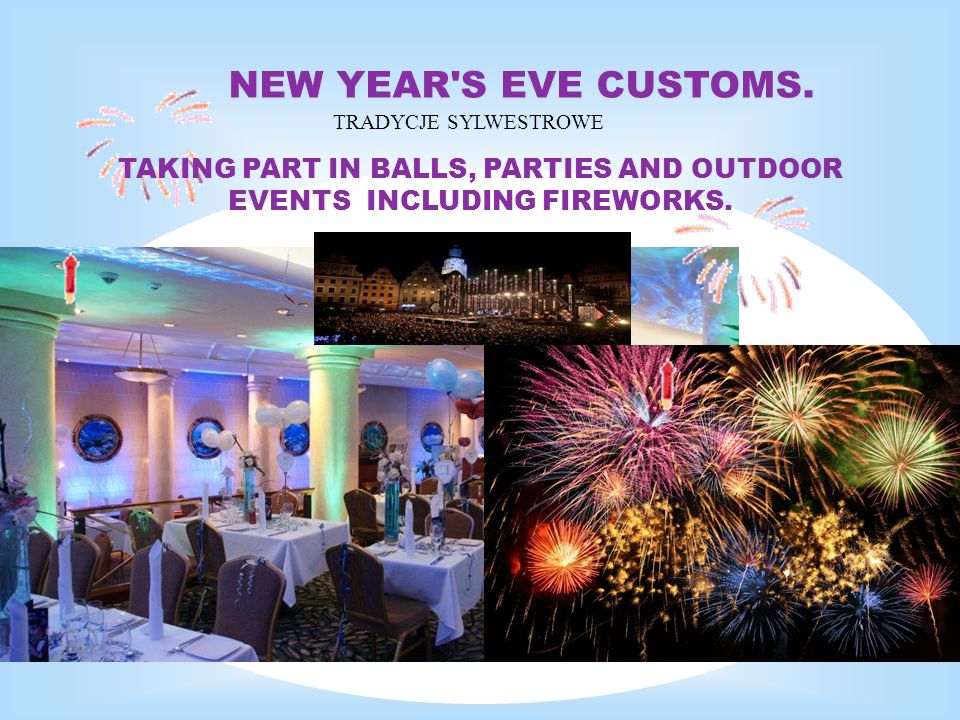 TRADYCJE SYLWESTROWE TAKING PART IN BALLS, PARTIES AND OUTDOOR EVENTS INCLUDING FIREWORKS. NEW YEAR'S EVE CUSTOMS.