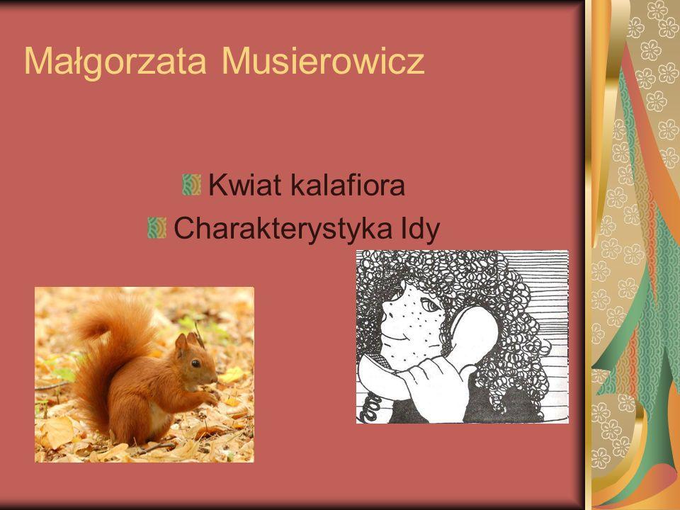 Ida Borejko - bohaterka drugoplanowa, młodsza siostra.Gabrysi Ma czternaście lat i w odróżnieniu od starszej siostry bardzo dba o siebie Ma rude jak wiewiórka włosy, zielone oczy.