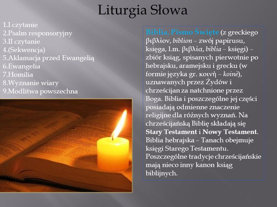 Liturgia Słowa 1.I czytanie 2.Psalm responsoryjny 3.II czytanie 4.(Sekwencja) 5.Aklamacja przed Ewangelią 6.Ewangelia 7.Homilia 8.Wyznanie wiary 9.Mod