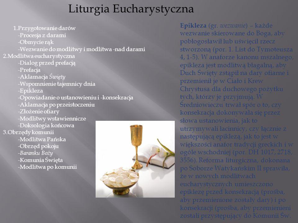Liturgia Eucharystyczna 1.Przygotowanie darów -Procesja z darami -Obmycie rąk -Wezwanie do modlitwy i modlitwa -nad darami 2.Modlitwa eucharystyczna -
