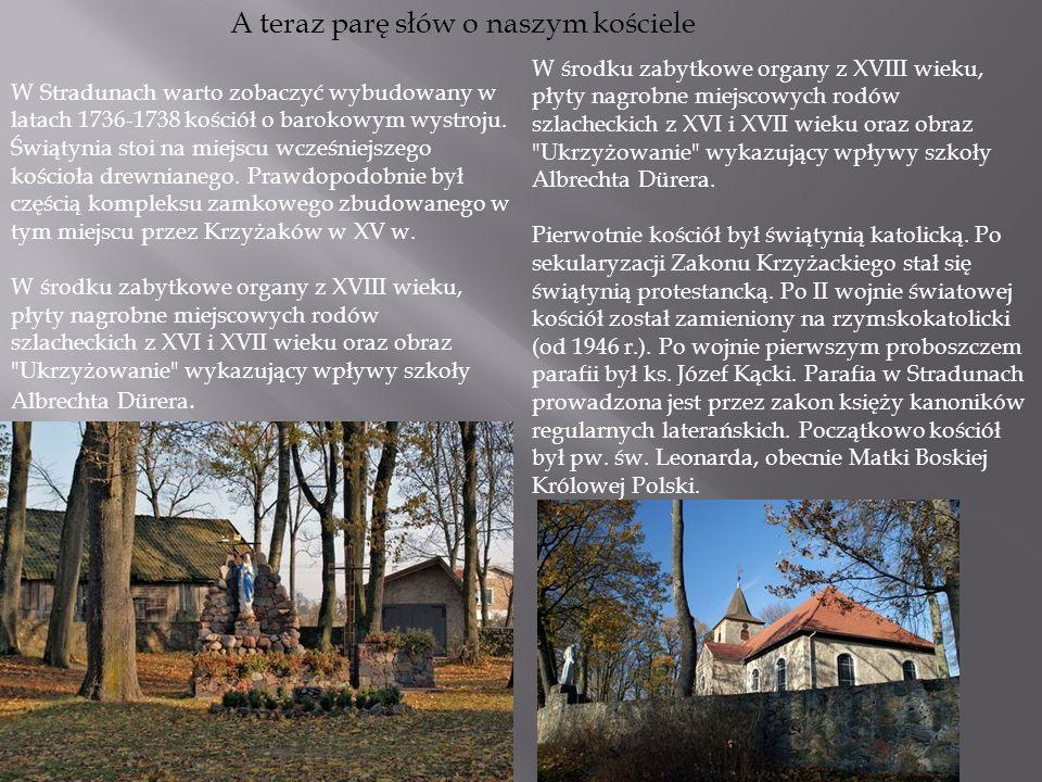A teraz parę słów o naszym kościele W Stradunach warto zobaczyć wybudowany w latach 1736-1738 kościół o barokowym wystroju. Świątynia stoi na miejscu