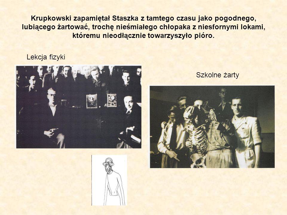 Krupkowski zapamiętał Staszka z tamtego czasu jako pogodnego, lubiącego żartować, trochę nieśmiałego chłopaka z niesfornymi lokami, któremu nieodłącznie towarzyszyło pióro.