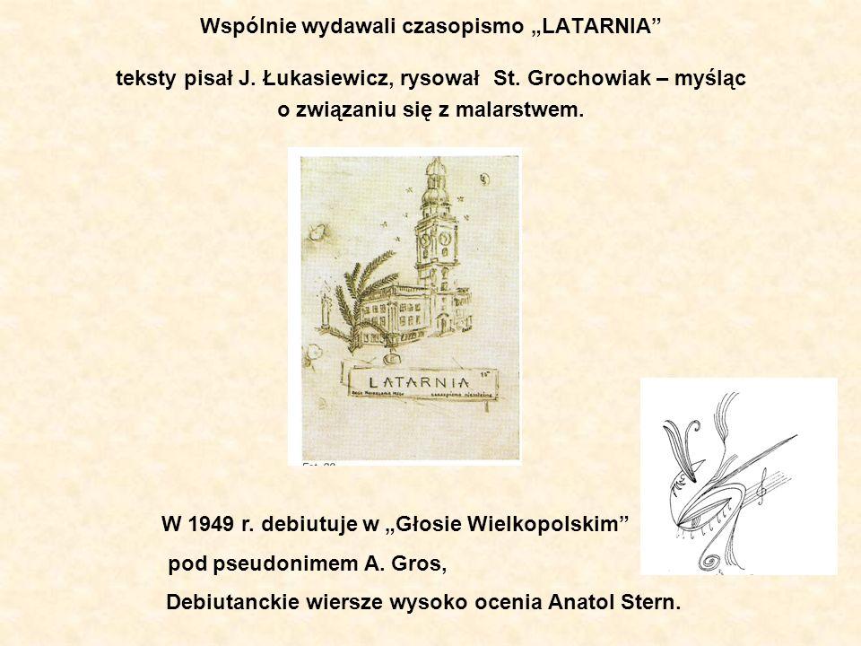 Wspólnie wydawali czasopismo LATARNIA teksty pisał J. Łukasiewicz, rysował St. Grochowiak – myśląc o związaniu się z malarstwem. W 1949 r. debiutuje w
