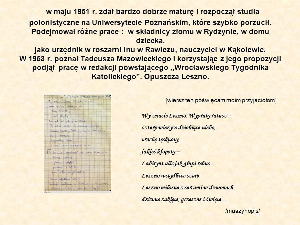 w maju 1951 r. zdał bardzo dobrze maturę i rozpoczął studia polonistyczne na Uniwersytecie Poznańskim, które szybko porzucił. Podejmował różne prace :
