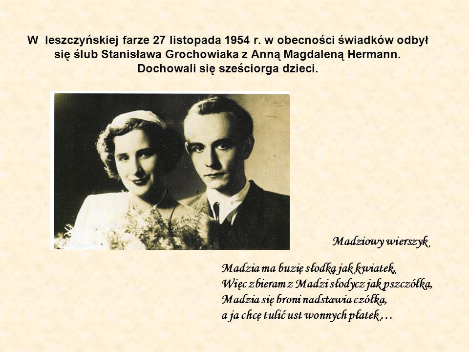 W leszczyńskiej farze 27 listopada 1954 r. w obecności świadków odbył się ślub Stanisława Grochowiaka z Anną Magdaleną Hermann. Dochowali się sześcior