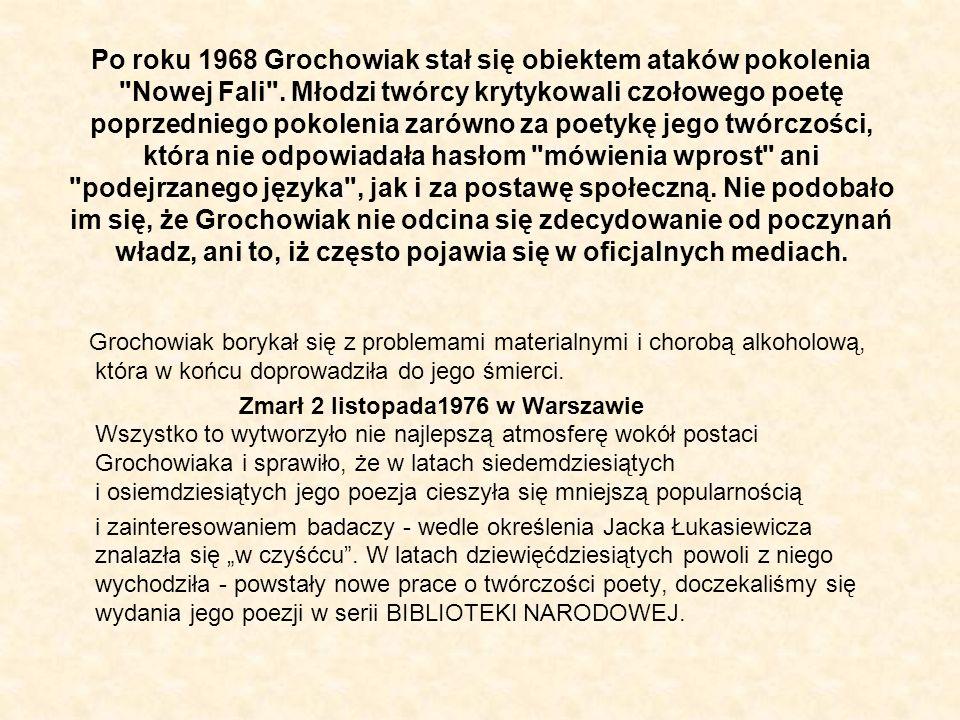 Po roku 1968 Grochowiak stał się obiektem ataków pokolenia Nowej Fali .