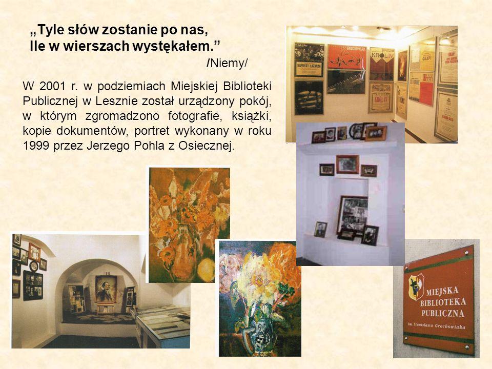 Tyle słów zostanie po nas, Ile w wierszach wystękałem. /Niemy/ W 2001 r. w podziemiach Miejskiej Biblioteki Publicznej w Lesznie został urządzony pokó