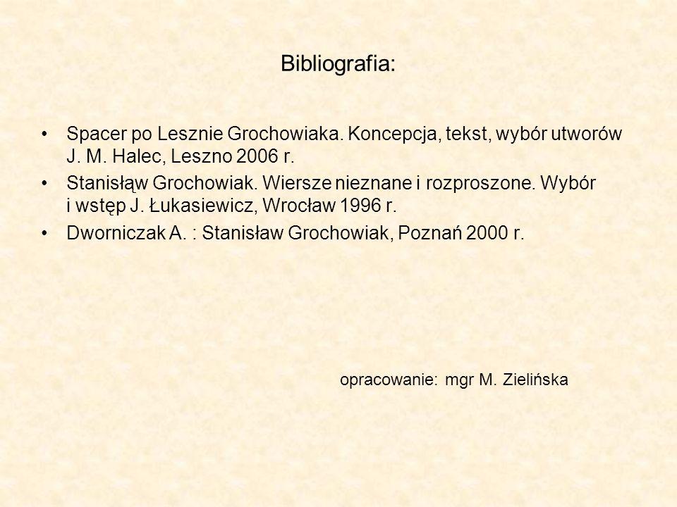 Bibliografia: Spacer po Lesznie Grochowiaka. Koncepcja, tekst, wybór utworów J. M. Halec, Leszno 2006 r. Stanisłąw Grochowiak. Wiersze nieznane i rozp