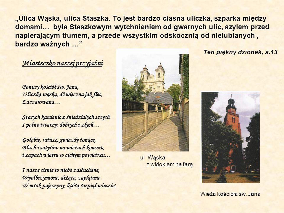 Ulica Wąska, ulica Staszka. To jest bardzo ciasna uliczka, szparka między domami… była Staszkowym wytchnieniem od gwarnych ulic, azylem przed napieraj