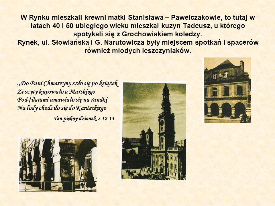 W Rynku mieszkali krewni matki Stanisława – Pawelczakowie, to tutaj w latach 40 i 50 ubiegłego wieku mieszkał kuzyn Tadeusz, u którego spotykali się z Grochowiakiem koledzy.