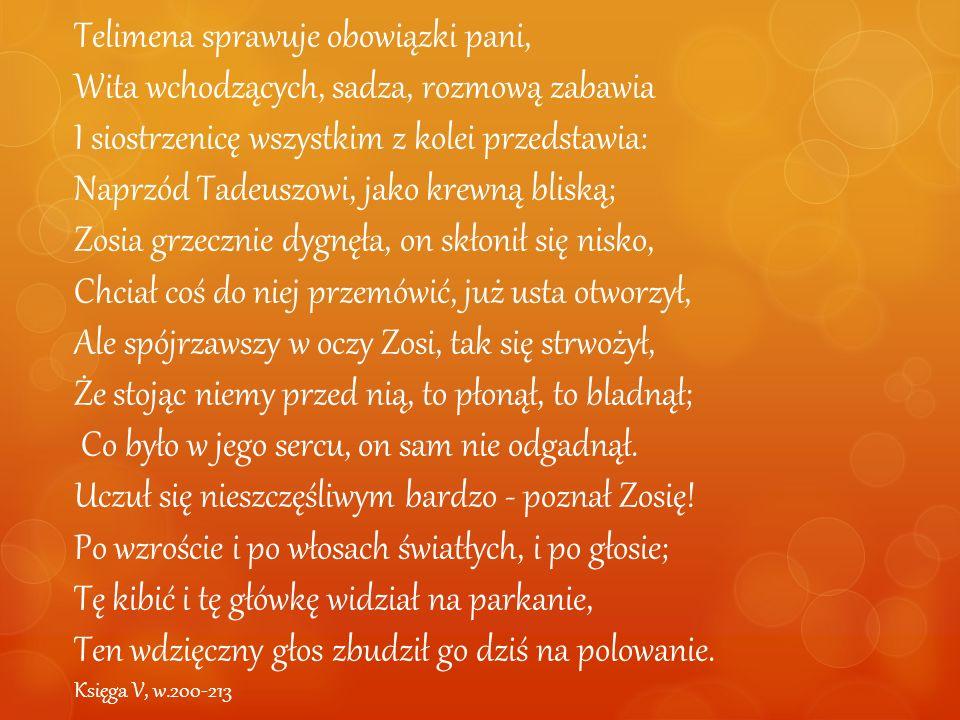 Telimena sprawuje obowiązki pani, Wita wchodzących, sadza, rozmową zabawia I siostrzenicę wszystkim z kolei przedstawia: Naprzód Tadeuszowi, jako krew