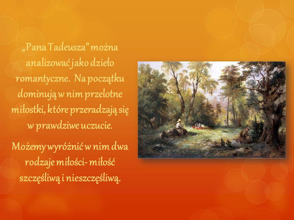 Wątki miłosne w Panu Tadeuszu: nieszczęśliwa miłość Ewy Horeszkówny i Jacka Soplicy szczęśliwa miłość Zosi Horeszkówny i Tadeusza Soplicy romans Telimeny z Tadeuszem